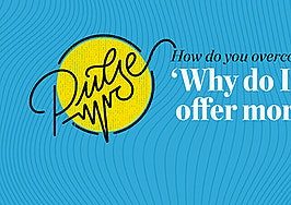 Pulse: How do you overcome 'Why do I have to offer more?'